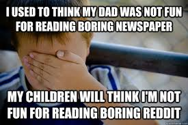 Dad Reading Newspaper Meme - i used to think my dad was not fun for reading boring newspaper my