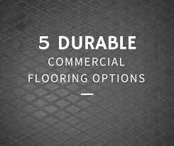 the 5 most durable commercial flooring options for high traffic areas