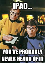 Ipad Meme - ipad you ve probably never heard of it star trek hipsters