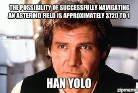 Yolo Meme - han yolo the possibility of successfully navigating an asteroid