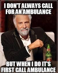 Ambulance Meme - meme creator i don t always call for an ambulance but when i do