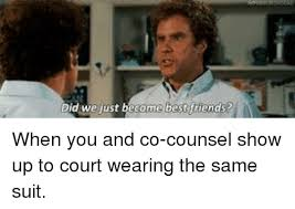 Did We Just Become Best Friends Meme - did we just become best friends when you and co counsel show up