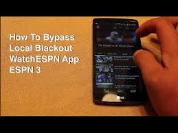espn app for android how to bypass blackout on watchespn app espn 3 android ios
