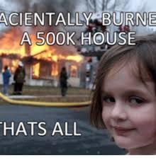 Little Girl Memes - 25 best memes about little girl burning house meme little