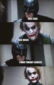 Cancer Face Meme - nice face nice voice i have throat cancer batman panel quickmeme