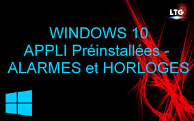 horloge bureau windows 7 windows 10 application préinstallée alarmes et horloges