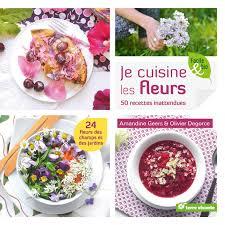 les fleurs comestibles en cuisine je cuisine les fleurs 50 recettes inattendues