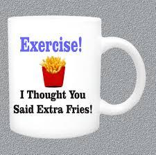 exercise i thought you said extra fries coffee mug funny coffee
