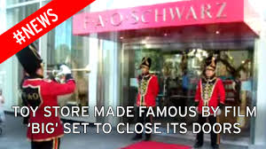 f a o schwarz closes new york toy store featured in that scene