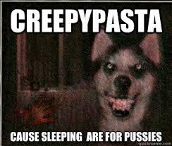 Smiling Dog Meme - creepypasta cause sleeping are for pussies smile dog quickmeme