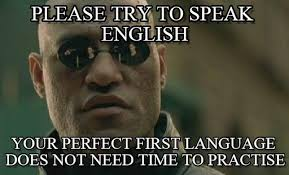Speak English Meme - please try to speak english matrix morpheus meme on memegen