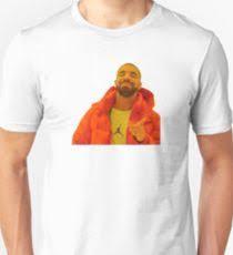 Drake Meme Generator - drake meme template t shirts redbubble