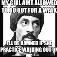 My Girl Aint Allowed Meme - domestic violence isn t funny but these ike turner memes are