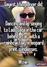 Gayest Meme Ever - thing i ever did dancing and lip singing to lady gaga in the car