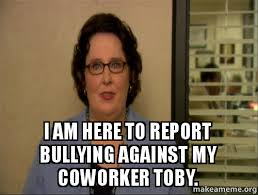 Toby Meme - i am here to report bullying against my coworker toby make a meme