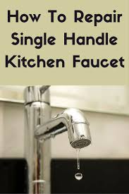 how to repair a single handle kitchen faucet to repair single handle kitchen faucet