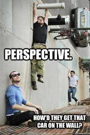Perspective Meme - perspective how d they get that car on the wall perspective