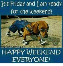 Happy Weekend Meme - it s friday and i am ready for the weekend happy weekend everyone