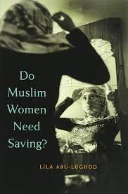 do muslim women need saving lila abu lughod 9780674088269