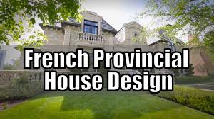 french provincial house design french country style youtube