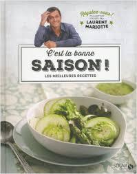 dernier livre de cuisine de laurent mariotte c est la bonne saison régalez vous collection dirigée par