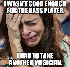 Bass Player Meme - crying girl memes imgflip