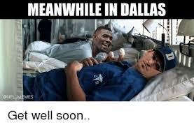 Soon Meme - meanwhile in dallas memes get well soon football meme on me me