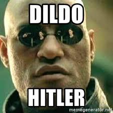 Dildo Meme - dildo hitler what if i told you meme generator