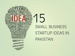15 small business startup ideas in pakistan adnan akhtar