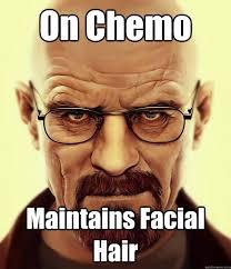 Chemo Meme - on chemo maintains facial hair walter white logic quickmeme