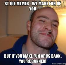 St Joe Memes - st joe memes we make fun of you but if you make fun of us back