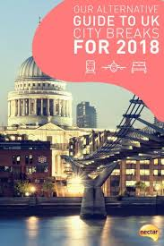 Breaks Abroad Our Alternative Guide To Uk City Breaks For 2018 Study Abroad