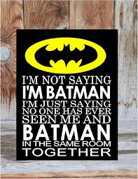 i u0027m not saying i u0027m batman i u0027m just saying no one has ever seen me