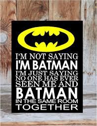Superhero Home Decor I U0027m Not Saying I U0027m Batman I U0027m Just Saying No One Has Ever Seen Me