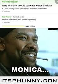 Monica Meme Denzel - oh monica funny pinterest