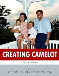 kennedy camelot creating camelot john f kennedy jackie kennedy ebook by charles