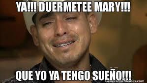 Mary Meme - ya duermetee mary que yo ya tengo sueo meme de espinoza