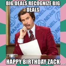Zack Meme - big deals recognize big deals happy birthday zack anchorman meme