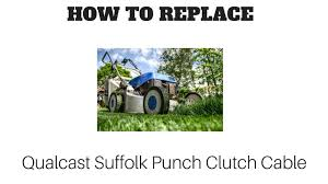 how to replace the clutch cable qualcast suffork punch petrol
