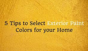 tips to select exterior paint colors for your home