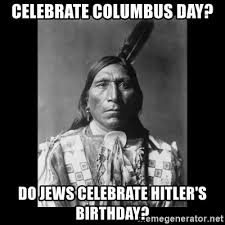 Columbus Meme - celebrate columbus day do jews celebrate hitler s birthday