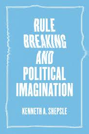 rule breaking and political imagination shepsle