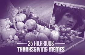 Funny Thanksgiving Meme - 25 hilarious thanksgiving memes complex