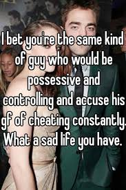 Possessive Girlfriend Meme - i bet you re the same kind of guy who would be possessive and