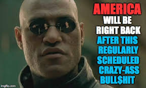 Crazy Ass Memes - america will be right back after this regularly scheduled crazy
