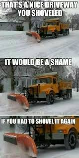 Memes About Snow - dam it snow plow man meme by justinjchess memedroid