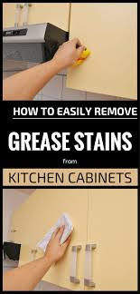 how to remove grease stain from kitchen cabinets how to easily remove grease stains from kitchen cabinets