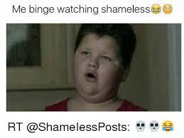 Meme Shameless - me binge watching shameless rt meme on sizzle