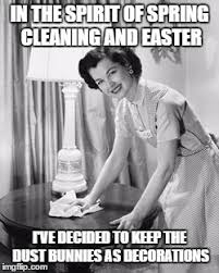 Cleaning Meme - easter cleaning imgflip