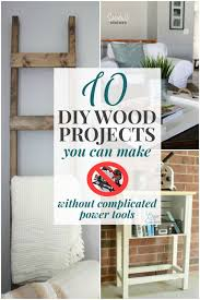 Diy Wood Projects Easy by 10 Diy Wood Projects You Can Make Without Complicated Power Tools
